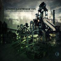 LeKtriQue & Seek N Destroy - Atomic (LeKtriQue VIP) | FREE DL by LeKtriQue on SoundCloud