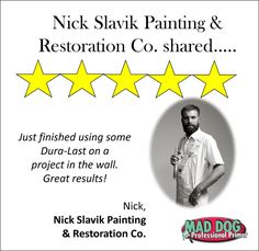 Thanks to Nick Slavik Painting and Restoration Co. for trying Mad Dog Paint Products!  We are so glad you liked it.