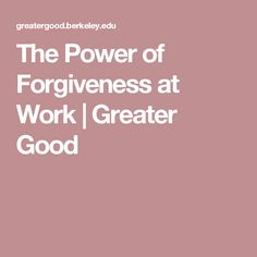 The Power of Forgiveness at Work | Greater Good
