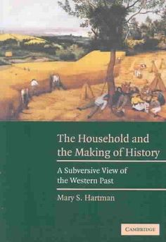The Household and the Making of History: A Subversive View of the Western Past