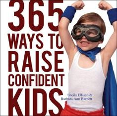 365 Ways to Raise Confident Kids: Activities That Build Self-esteem, Develop Character and Encourage Imagination Self Confidence Tips, Daughters Day, Life App, Super Mom, Lessons For Kids, Social Skills, Self Esteem, Parenting Advice, My Children