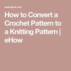 How to Convert a Crochet Pattern to a Knitting Pattern | eHow