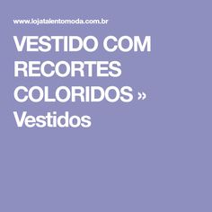 VESTIDO COM RECORTES COLORIDOS » Vestidos