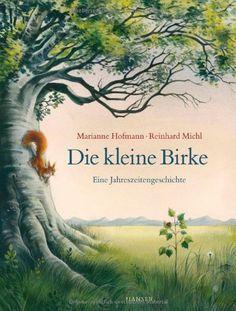 Die kleine Birke: Eine Jahreszeitengeschichte: Amazon.de: Marianne Hofmann, Reinhard Michl: Bücher