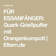 FÜR ESSANFÄNGER: Quark-Grießpuffer mit Orangenkompott | Eltern.de