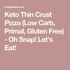 Keto Thin Crust Pizza (Low Carb, Primal, Gluten Free) - Oh Snap! Let's Eat!