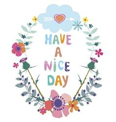 Have a nice day card with wild flower frame vector by MilkSilk on VectorStock® Cute Good Morning Quotes, Good Day Quotes, Good Morning Picture, Good Morning Messages, Good Morning Greetings, Good Morning Good Night, Morning Images, Happy Morning, Happy Day