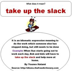 to do the work that someone else has stopped doing but still needs to be done.