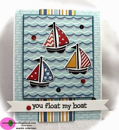 MackieMade Paper Creations: You Float My Boat