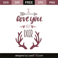 *** FREE SVG CUT FILE for Cricut, Silhouette and more *** I love you my deer