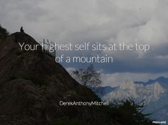 Your highest self sits at the top of a mountain. DerekAnthonyMitchell