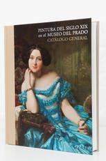 Museo Nacional del Prado: Catálogo General. Pintura del siglo XIX