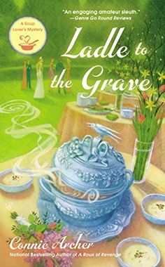 Ladle to the Grave (A Soup Lover's Mystery) by Connie Archer, http://www.amazon.com/dp/0425273113/ref=cm_sw_r_pi_dp_XWUlub06HTJV9