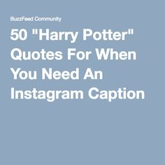 """50 """"Harry Potter"""" Quotes For When You Need An Instagram Caption"""
