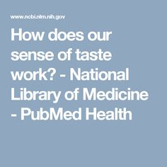 How does our sense of taste work? - National Library of Medicine - PubMed Health