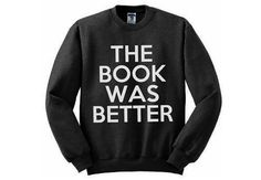 !!! The Book Was Better Sweatshirt - Many sizes available - Harry Potter Hunger Games Percy Jackson Ender's Game LOTR
