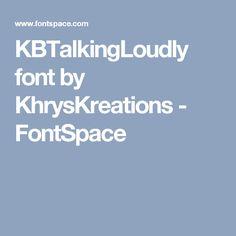 KBTalkingLoudly font by KhrysKreations - FontSpace