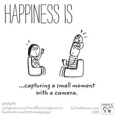 Happiness is capturing a small moment with a camera.