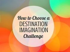 How to Choose a Destination Imagination Challenge. Remember... Roadmap is your best friend.