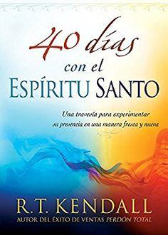 40 días con el Espíritu Santo: Una travesía para experimentar su presencia en una manera fresca y nueva (Spanish Edition): R.T. Kendall: 9781629982694: Amazon.com: Books