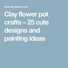 Clay flower pot crafts – 25 cute designs and painting ideas