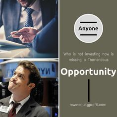 Anyone who is not #investing now is missing a #tremendous #opportunity..www.equityprofit.com