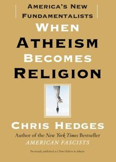 When Atheism Becomes Religion: America's New Fundamentalists by Chris Hedges, http://www.amazon.com/dp/1416570780/ref=cm_sw_r_pi_dp_ikP2qb1AJW4C8
