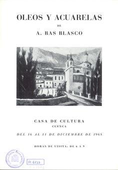 Óleos y acuarelas de A. Bas Blasco Casa de Cultura de Cuenca Diciembre 1968