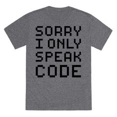 "This developer design features the text ""Sorry I Only Speak Code"" for a computer programer, programmer humor, geek gifts nerd gifts, computer nerd, computer geek gifts, programmer gifts, coding humor and coder gifts!"