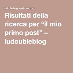 """Risultati della ricerca per """"il mio primo post"""" – ludoubleblog"""