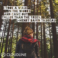 I took a walk in the woods and came out taller than the trees---Henry David Thoreau