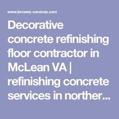 Decorative concrete refinishing floor contractor in McLean VA | refinishing concrete services in northern VA | natural stone, concrete acid treating, decorative scoring, concrete staining, concrete coloring, concrete overlay, concrete engraving