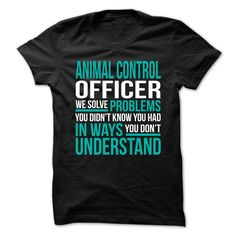 ANIMAL CONTROL OFFICER We Solve Problems You Didn't Know You Had T-Shirts, Hoodies. VIEW DETAIL ==► https://www.sunfrog.com/No-Category/ANIMAL-CONTROL-OFFICER--Solve-Problems-71436769-Guys.html?id=41382