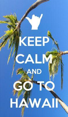 Keep calm, and go to Hawaii!