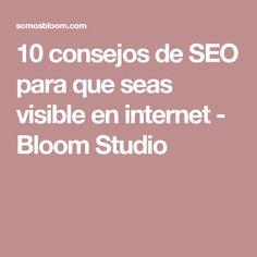 10 consejos de SEO para que seas visible en internet - Bloom Studio