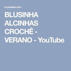 BLUSINHA ALCINHAS CROCHÊ - VERANO - YouTube