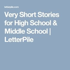 Very Short Stories for High School & Middle School | LetterPile