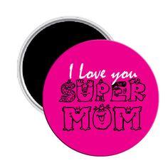 "I Love you Super Mom Magnet Pinback Button 2.25\"""