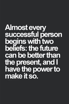 Almost every successful person begins with two beliefs: