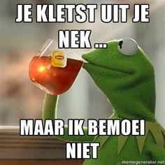 Je kletst uit je nek ... maar ik bemoei niet  | Kermit The Frog Drinking Tea