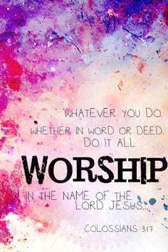 Worship in the name of the Lord...