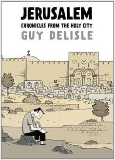 Jerusalem: Chronicles from the Holy City by Guy Delisle http://comidiario.wordpress.com/2012/06/12/cuatro-cronicas-de-guy-delisle/