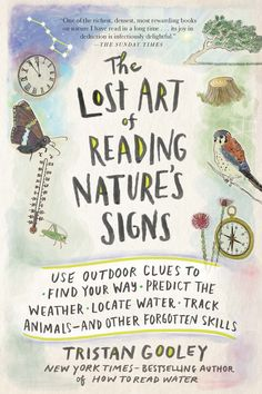 The Lost Art of Reading Natures Signs: Use Outdoor Clues to Find Your Way, Predict the Weather, Locate Water, Track Animals—and Other Forgotten Skills Kindle Edition by Tristan Gooley Reading Lists, Book Lists, Kindle Unlimited, Little Presents, Girls Presents, Forest School, Nature Study, Nature Nature, Nature Journal