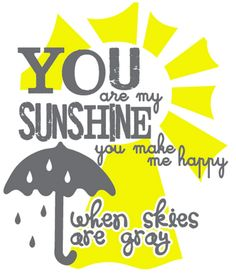 ...you'll never know dear, how much I love YOU, please don't take my SUNSHINE away <3