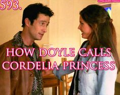 How Doyle calls Cordelia Princess. It's no wonder they were starting to get along...