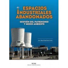 Espacios industriales abandonados : gestión del patrimonio y medio ambiente / [editor y coordinador, Miguel Ángel Álvarez Areces] Signatura: 79 INCUNA-16 0 Na Biblioteca: http://kmelot.biblioteca.udc.es/record=b1548348~S1*gag