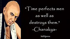 TIME QUOTES : Time perfects men as well as destroys them. Chanakya