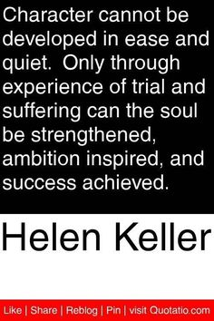 Helen keller statements pinterest helen keller helen keller helen keller character cannot be developed in ease and quiet only through experience of trial and suffering can the soul be strengthened altavistaventures Image collections