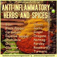 Anti-inflammatory Herbs and Spices ~~  graphic source: Step In2 My Green World ~~ Try and incorporate these herbs into your everyday cooking to reduce inflammation  ~~  info via www.healthyholisticliving.com ~~
