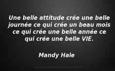 Une belle attitude crée une belle journée ce qui crée un beau mois ce qui crée une belle année ce qui crée une belle VIE. - Mandy Hale  http://ift.tt/1hbAx37